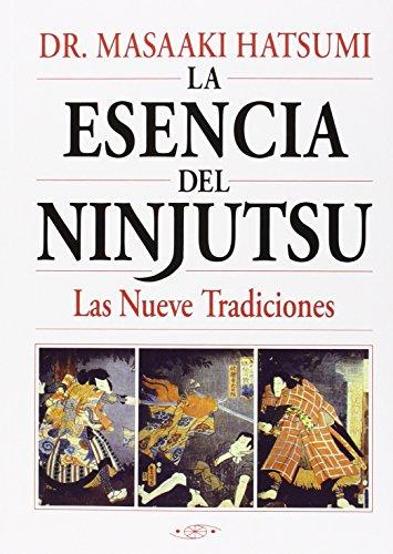 LA ESENCIA DEL NINJUTSU: LAS NUEVE TRADICIONES: Dr. Masaaki Hatsumi