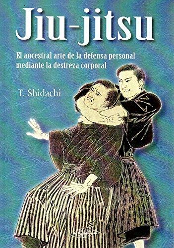 JIU JITSU ANCESTRAL ARTE DE DEFENSA PERSONAL: SHIDACHI,T