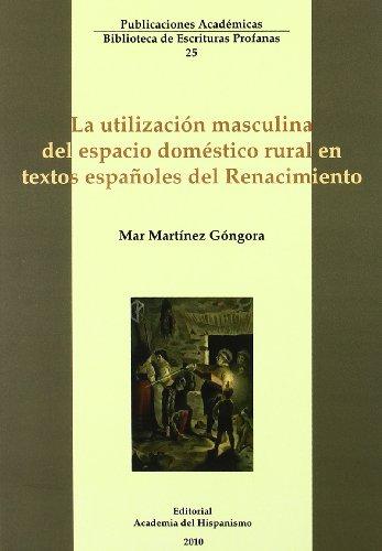 9788496915855: La utilizacion masculina del espacio domestico rural en textos españoles en el renacimiento