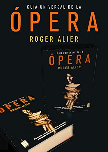 Guía universal de la ópera (1 volumen): Roger Alier