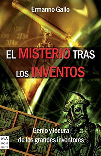 9788496924215: Misterio tras los inventos, el: Incomprendidos, excéntricos, plagiados, vilipendiados... Inventores, creadores y visionarios a lo largo de la historia. (Ciencia Ma Non Troppo)