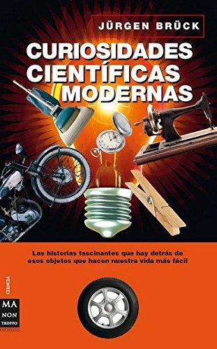 9788496924536: Curiosidades científicas modernas: Descubra apasionantes historias sobre los inventos de uso cotidiano (Ciencia Ma Non Troppo)