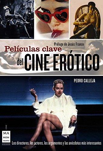9788496924680: Películas clave del cine erótico: Los directores, los actores, los argumentos y las anécdotas más interesantes (Cine - Ma Non Troppo)