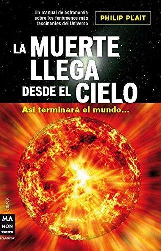 9788496924734: La muerte llega desde el cielo: Así terminará el mundo (Ciencia) (Spanish Edition)