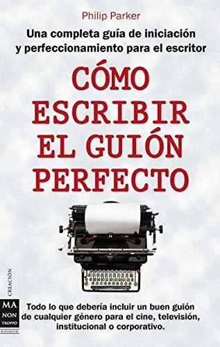 9788496924857: Cómo escribir el guión perfecto: Una completa guía de iniciación y perfeccionamiento para el escritor (Creacion Ma Non Troppo)