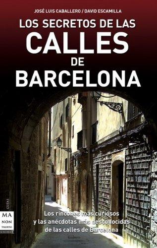 9788496924932: Secretos de las calles de barcelona, los: Los rincones más curiosos y las anécdotas más desconocidas de las calles de Barcelona (Descubre Tu Ciudad)