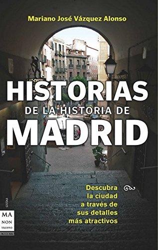 9788496924987: Historias de la historia de madrid: Descubre la ciudad a través de sus sucesos, personajes y costumbres más atractivas (Descubre Tu Ciudad)