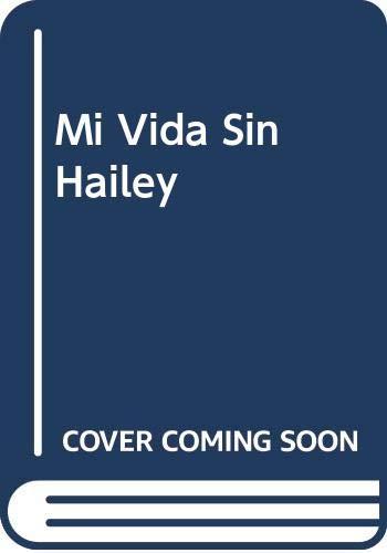 9788496929098: Mi Vida Sin Hailey
