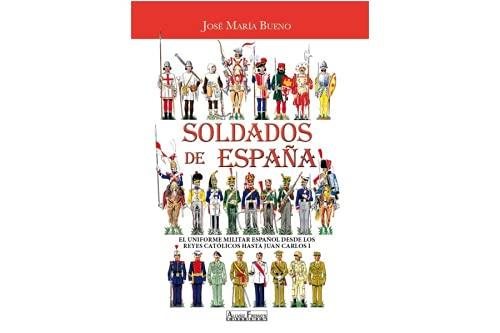 9788496935457: SOLDADOS DE ESPAÑA: EL UNIFORME MILITAR ESPAÑOL. REYES CATOLICOS HASTA JUAN CARLOS I