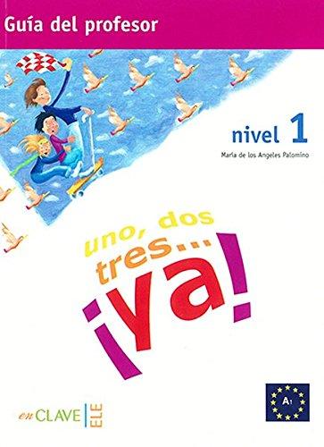 Uno, dos, tres.¡ya! Nivel 1 (A1). Guía del profesor.: PALOMINO, María de los Angeles