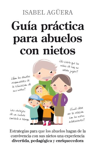 Guia practica para abuelos con nietos / Practical Guide for Grandparents With Grandchildren: ...