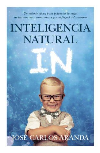 9788496947986: Inteligencia Natural. Un Método Eficaz Para Potenciar Lo Mejor De Los Seres Más Maravillosos (y Complejos) Del Universo (Padres educadores)