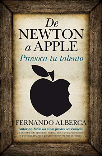 De Newton a Apple / From Newton to Apple: Provoca tu talento / Raises Your Talent (Spanish Edition)...