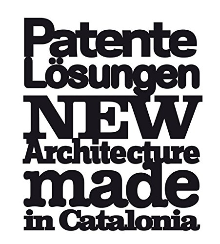 Patente Lösungen: New Architecture Made in Catalonia - Ferré, Albert, Ricardo Devesa und Jaime Salazar