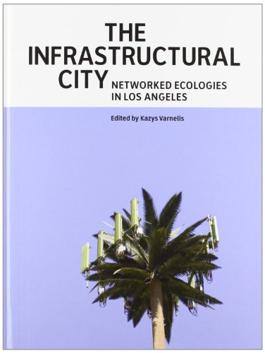 9788496954250: THE INFRASTRUCTURAL CITY: Networked Ecologies in Los Angeles (ACTAR)