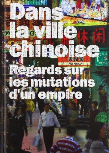 Dans la Ville Chinoise: Regards Sur les Mutations D'Un Empire (Hardcover)