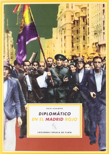 Diplomático en el Madrid rojo - Schlayer, Félix