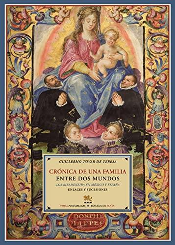 9788496956476: Cronica de una familia entre dos mundos. Los Ribadeneira en Mexico y Espana. Enlaces y sucesiones