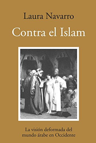 9788496968387: Contra el islam/ Against Islam: La vision deformada del mundo arabe en Occidente/ The Distorted Vision of the Arab World in the West