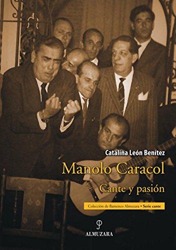 Manolo Caracol: Cante y Pasion (Coleccion de: Catalina Leon Benitez