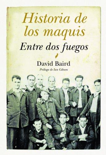9788496968684: Historia de los maquis: Entre Dos Fuegos/ Between Two Fires (Spanish Edition)