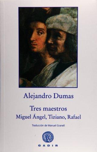 9788496974937: Tres maestros: Miguel Ángel, Tiziano, Rafael (Gadir Ficción)