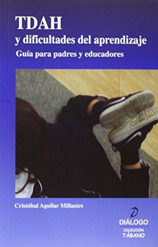TDAH Y DIFICULTADES DEL APRENDIZAJE: Guía para padres y educadores: Cristóbal Aguilar ...