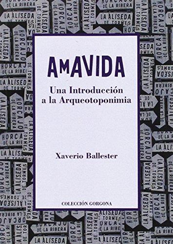 AMAVIDA: UNA INTRODUCCION A LA ARQUEOTOPONIMIA: Xaverio Ballester