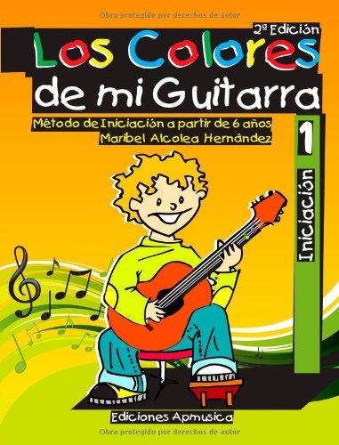 9788496978867: Los Colores de mi Guitarra. Método de Iniciación a Partir de 6 Años (Spanish Edition)