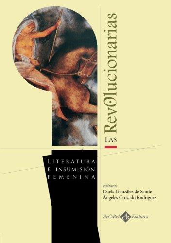 9788496980723: Las Revolucionarias. Literatura E Insumisión Femenina