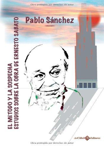 Ernesto Sabato. El Metodo y la Sospecha (Spanish Edition): Pablo Sanchez