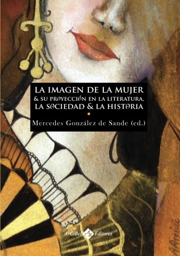 9788496980914: Imagen De La Mujer Y Su Proyección En La Literatura, La Sociedad Y La Historia