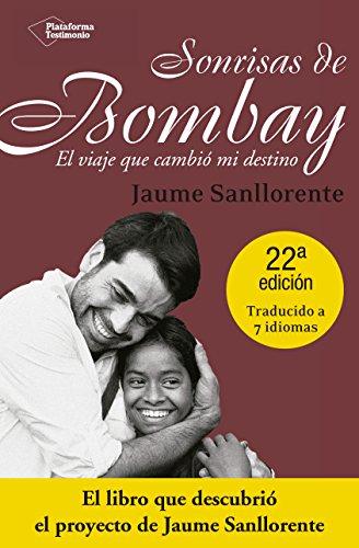 Sonrisas de Bombay/Bombay Smiles: El Viaje Que Cambio Mi Destino/the Trip That Changed My Fate [Paperback] [Nov 01, 2007] SANLLORENTE, JAUME - JAUME SANLLORENTE