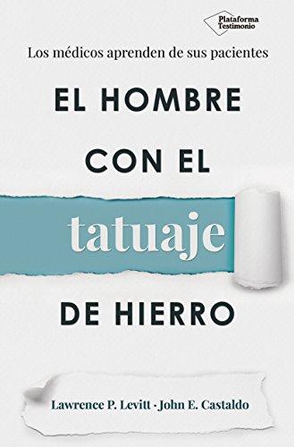 9788496981614: El hombre con el tatuaje de hierro: Los médicos aprenden de sus pacientes (Plataforma testimonio) (Spanish Edition)