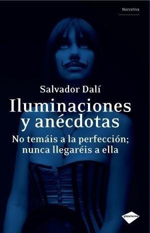 Iluminaciones y anécdotas (Plataforma narrativa) (Spanish Edition) (8496981738) by Dalí, Salvador