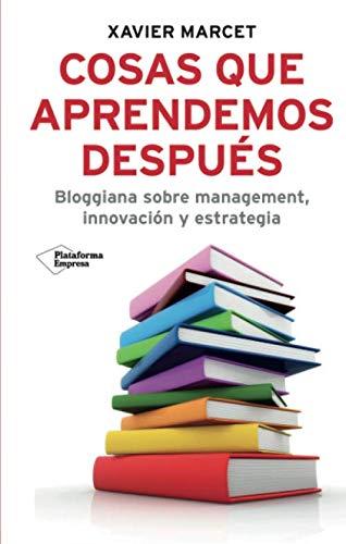 9788496981898: Cosas que aprendemos después: Bloggiana sobre management, innovación y estrategia (Plataforma empresa) (Spanish Edition)