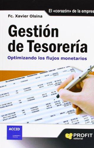GESTION DE TESORERIA: Optimizando los flujos monetarios: Francesc Xavier Olsina i Pau