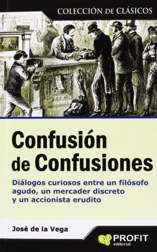 9788496998957: Confusión de confusiones: Diálogos curiosos entre un filósofo agudo, un mercader discreto y un accionista erudito