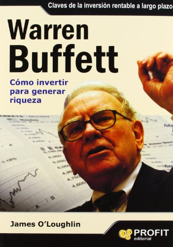 WARREN BUFFETT: Cómo invertir para generar riqueza: James O'Loughlin