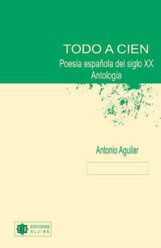 9788497002554: Todo a cien: Poesía española del siglo XX: Antología (Coleccion Aljibe Literario) (Spanish Edition)