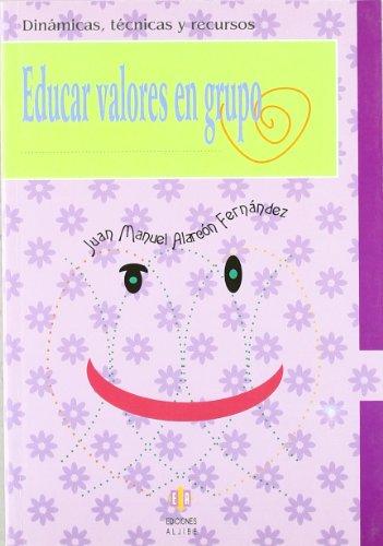 Educar valores en grupo (Dinámicas, técnicas y: Alarcón Fernández, Juan