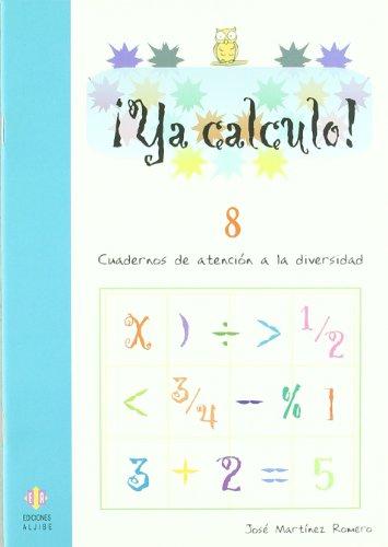 Ya calculo! 8, sumas, restas, multiplicaciones y: José Martínez Romero