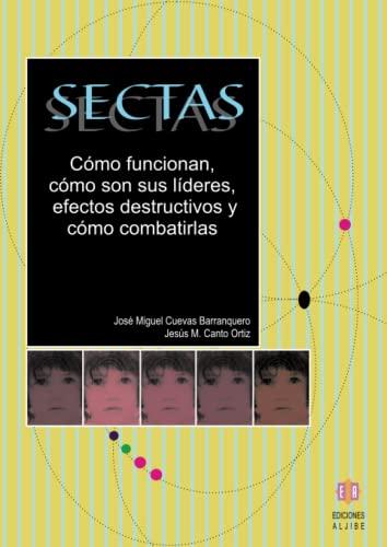 Sectas: Cómo funcionan, cómo son sus líderes,: Cuevas Barranquero, José