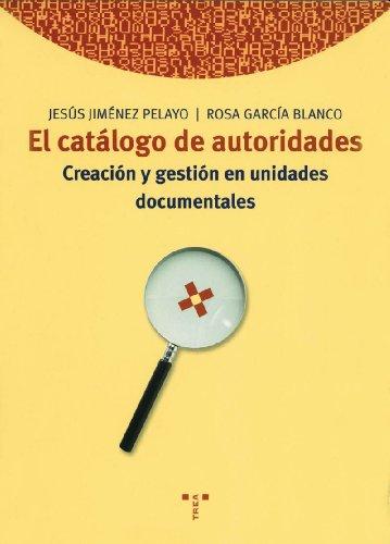 9788497040273: El catálogo de autoridades: Creación y gestión en unidades documentales (Biblioteconomía y Administración cultural)