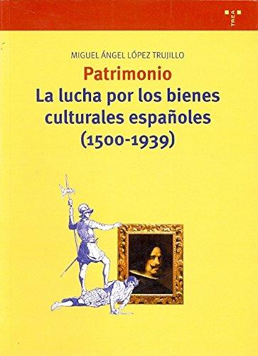 Patrimonio. La lucha por los bienes culturales españoles (1500-1939): Lopez Trujillo, Miguel...