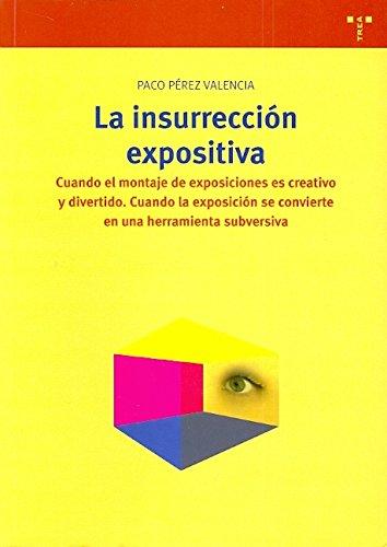 9788497043014: La Insurreccion Expositiva: Cuando El Montaje de Exposiciones Es Creativo y Divertido, Cuando La Exposicion Se Convierte En Una Herramienta Subver (Spanish Edition)