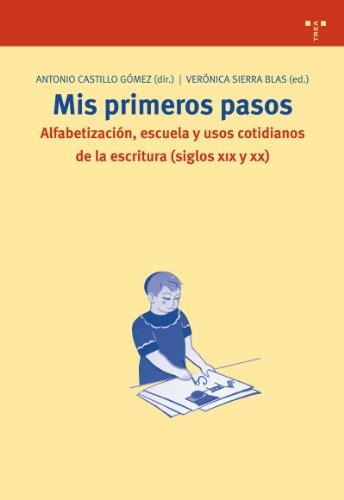 Mis primeros pasos. Alfabetización, escuela y usos cotidianos de la escritura (siglos XIX y ...
