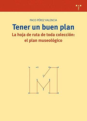 9788497044905: Tener un buen plan. La hoja de ruta de toda coleccion: el plan museologico
