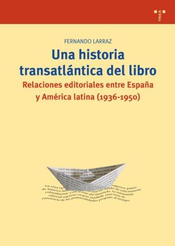9788497045117: Una historia transatlántica del libro: Relaciones editoriales entre España y América latina (1936-1950) (Biblioteconomía y Administración cultural)