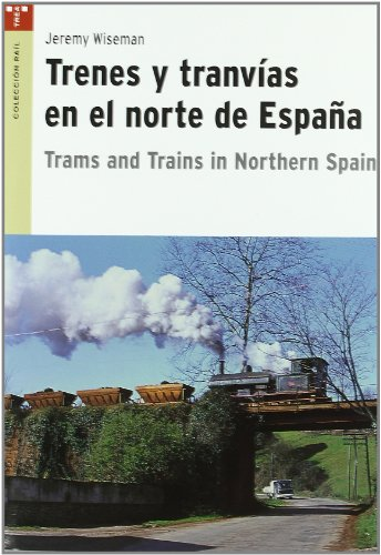 9788497045711: Trenes y tranvías en el norte de España. Trams and Trains in Northern Spain (Rail (trea))